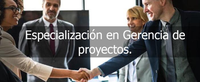 Especialización en Gerencia de proyectos.